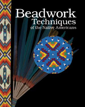 Beadwork Techniques of the Native Americans by Scott Sutton